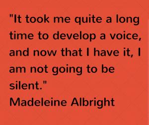 Journée de la femme - 8 mars 2015 - Faire entendre sa voie - Citation de Madeleine Albright